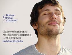 Choose Woburn Dental Associates for Comfortable Dentist Visit with Sedation Dentistry