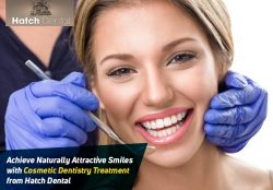 Achieve Naturally Attractive Smiles with Cosmetic Dentistry Treatment from Hatch Dental