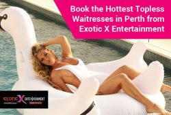 Book the Hottest Topless Waitresses in Perth from Exotic X Entertainment