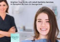 Brighten Your Smile with Adult Dentistry Services in Hampton, NJ from Dr George Bork