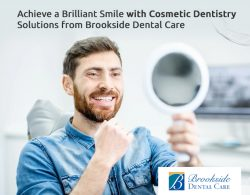 Achieve a Brilliant Smile with Cosmetic Dentistry Solutions from Brookside Dental Care