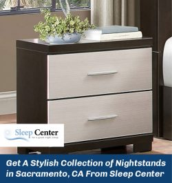 Get A Stylish Collection of Nightstands in Sacramento, CA From Sleep Center