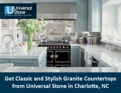Get Classic and Stylish Granite Countertops from Universal Stone in Charlotte, NC