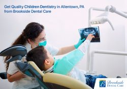 Get Quality Children Dentistry in Allentown, PA from Brookside Dental Care