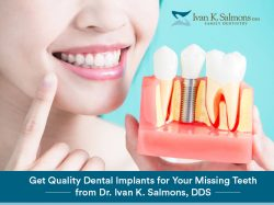 Get Quality Dental Implants for Your Missing Teeth from Dr. Ivan K. Salmons, DDS