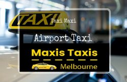 Get Quick Taxi Pickup Maxi Cab Melbourne Airport Anytime by Maxis Taxis Melbourne