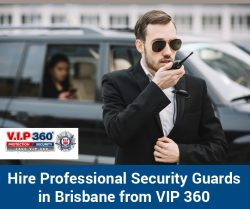 Hire Professional Security Guards in Brisbane from VIP 360