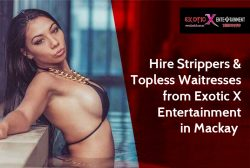 Hire Strippers & Topless Waitresses from Exotic X Entertainment in Mackay