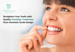 Straighten your Teeth Quality Invisalign Treatment from Honolulu Smile Design