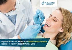 Improve Your Oral Health with Quality Gum Disease Treatment from Perledent Dental Care