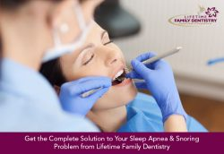 Get the Complete Solution to Your Sleep Apnea & Snoring Problem from Lifetime Family Dentistry