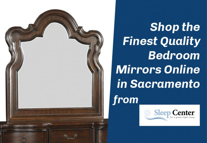 Shop the Finest Quality Bedroom Mirrors in Sacramento from Sleep Center