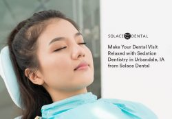 Make your Dental Visit Relaxed with Sedation Dentistry in Urbandale, IA from Solace Dental