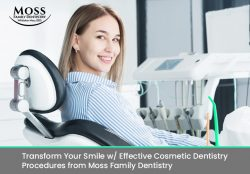 Transform Your Smile w/ Effective Cosmetic Dentistry Procedures from Moss Family Dentistry