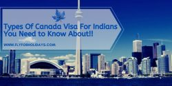 Types Of Canada Visa For Indians You Need to Know About!