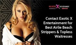 Contact Exotic X Entertainment for Best Airlie Beach Strippers & Topless Waitresses