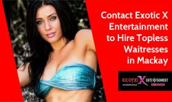 Contact Exotic X Entertainment to Hire Topless Waitresses in Mackay