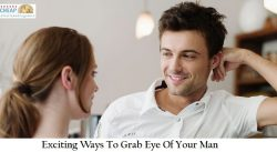 Exciting Ways To Grab Eye Of Your Man