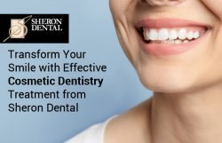 Transform Your Smile with Effective Cosmetic Dentistry Treatment from Sheron Dental