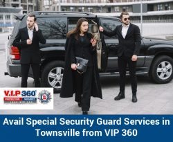 Avail Special Security Guard Services in Townsville from VIP 360
