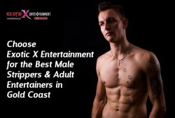Choose Exotic X Entertainment for the Best Male Strippers & Adult Entertainers in Gold Coast