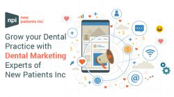 Grow your Dental Practice with Dental Marketing Experts of New Patients Inc