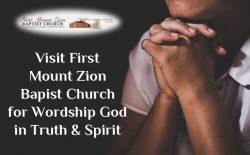 Visit First Mount Zion Bapist Church for Wordship God in Truth & Spirit
