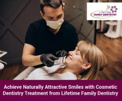 Achieve Naturally Attractive Smiles with Cosmetic Dentistry Treatment from Lifetime Family Dentistry