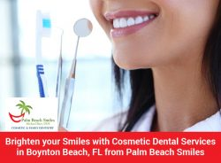 Brighten your Smiles with Cosmetic Dental Services in Boynton Beach, FL from Palm Beach Smiles