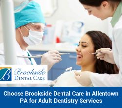 Choose Brookside Dental Care in Allentown, PA for Adult Dentistry Services