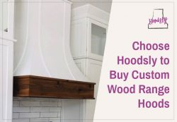 Choose Hoodsly to Buy Custom Wood Range Hoods