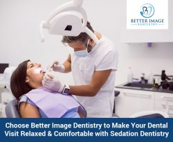 Choose Better Image Dentistry to Make Your Dental Visit Relaxed & Comfortable with Sedation  ...