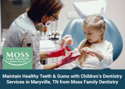 Maintain Healthy Teeth & Gums with Children's Dentistry Services in Maryville, TN from Moss  ...