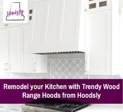 Remodel your Kitchen with Trendy Wood Range Hoods from Hoodsly