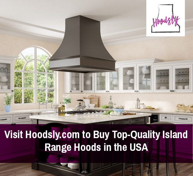 Visit Hoodsly.com to Buy Top-Quality Island Range Hoods in the USA