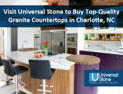 Visit Universal Stone to Buy Top-Quality Granite Countertops in Charlotte, NC
