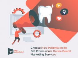 Choose New Patients Inc to Get Professional Online Dental Marketing Services