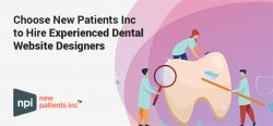 Choose New Patients Inc to Hire Experienced Dental Website Designers