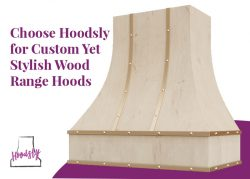 Choose Hoodsly for Custom yet Stylish Wood Range Hoods