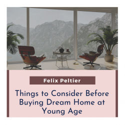 Felix Peltier: Things to Consider Before Buying Dream Home at Young Age