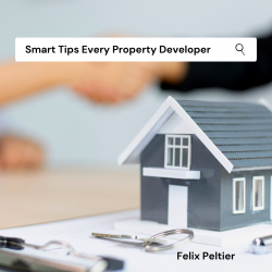 Felix Peltier – Smart Tips Every Property Developer