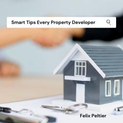 Felix Peltier – Smart Tips Every Property Developer