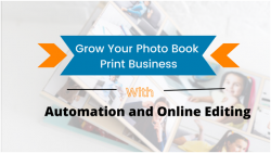 Grow Your Photo Book Print Business with Automation and Online Editing