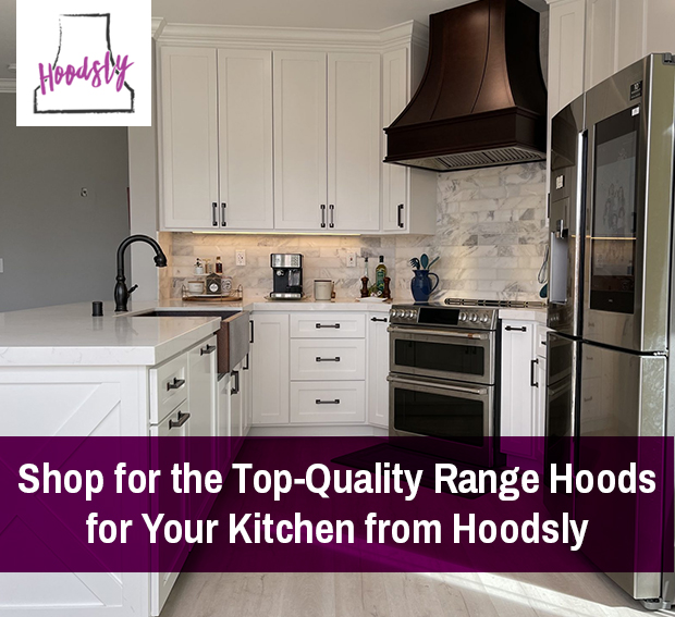 Shop for the Top-Quality Range Hoods for Your Kitchen from Hoodsly