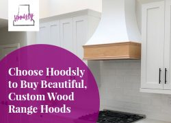 Choose Hoodsly to Buy Beautiful, Custom Wood Range Hoods