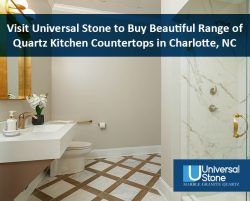 Visit Universal Stone to Buy Beautiful Range of Quartz Kitchen Countertops in Charlotte, NC