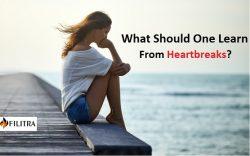 WHAT SHOULD ONE LEARN FROM HEARTBREAKS?