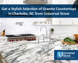 Get a Stylish Selection of Granite Countertops in Charlotte, NC from Universal Stone
