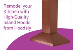 Remodel your Kitchen with High-Quality Island Hoods from Hoodsly