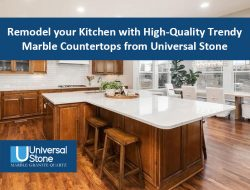 Remodel your Kitchen with High-Quality Trendy Marble Countertops from Universal Stone